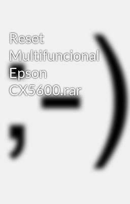 Reset multifuncional epson cx5600. Rar by noiflatchide issuu.