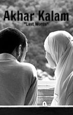 """Akhar Kalam: """"The Last Words"""" A Muslim Girl's Journey by peacesignmylife15"""