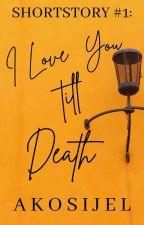 I Love You Till Death by xelaleng_0424