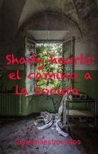 Shady hearts (segundo libro): el camino a la locura  by elmaestrocarlos