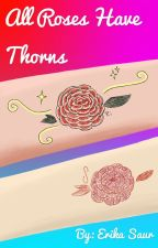 All Roses Have Thorns by Erika_Saur