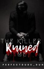THE KILLER RUINED ME by perfectdude_duh