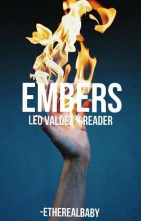embers (leo valdez x reader) by idonthavethoughts