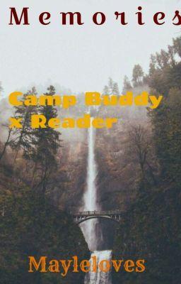 2 MONTH HIATUS] Memories Camp buddy x male reader - X