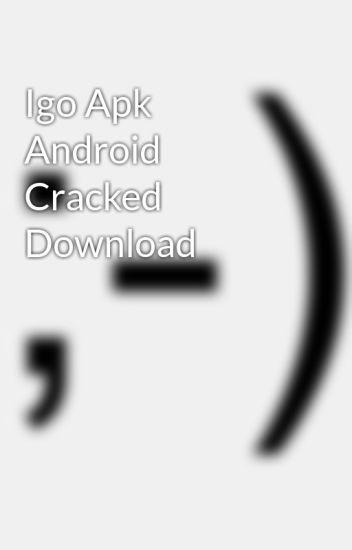 Igo Apk Android Cracked Download - cropdehacal - Wattpad