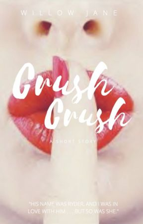 Crush Crush by WillowJane