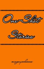 ONE SHOT STORIES [by CheckYesMynielle] by CheckYesMynielle