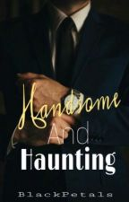 Handsome and Haunting  by _BlackPetals_