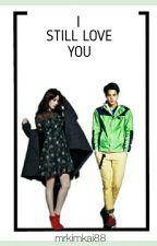 I STILL LOVE YOU [√] EDITING by aisyahrzl