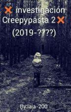 ❌ investigación Creepypasta 2❌ by laia-200