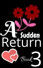 A Sudden Return (#3 Book In The Sudden Series) by rejoiceo
