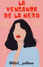 La venganza de la nerd by sofiavelazque123