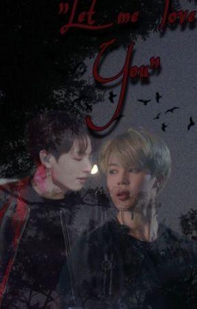 Let me love you [ JIKOOK/Yoonmin]✔️ by jikookparadaise