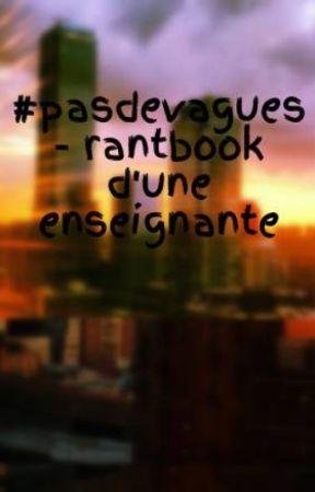#pasdevagues - rantbook d'une enseignante by AlexWolf_author