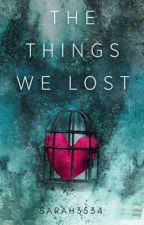 The Things We Lost by sarah3534