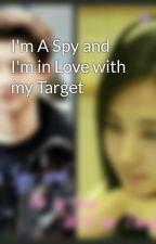 I'm A Spy and I'm in Love with my Target by lya_19