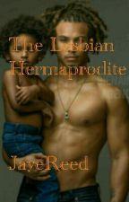 The Lesbian Hermaprodite by Jaye_Reed