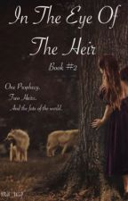 In The Eye Of The Heir (Book #2)  by Moll_Wolf
