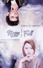 Moon Fall (Wattys2018) (COMPLETED) by Tippychip