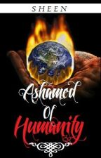 Ashamed of Humanity by She_Writes