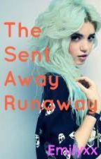 The Sent Away Runaway by EmyNichole