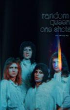 Random Queen Oneshots bc I have no life  by ellielovesdeacy