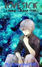 Kaneki Ken x Reader - Lovesick by KittyWolf321