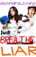 JUST BREATHE.. LIAR! (PROLOGUE) by sayonara_chinji