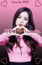 [Complete]사랑해 | I love you (Jisoo x reader) by mtoartofficial