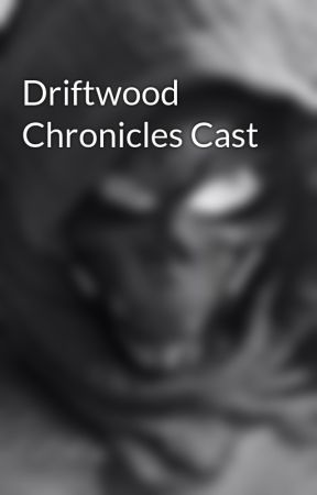 Driftwood Chronicles Cast by AmbroseGrimm