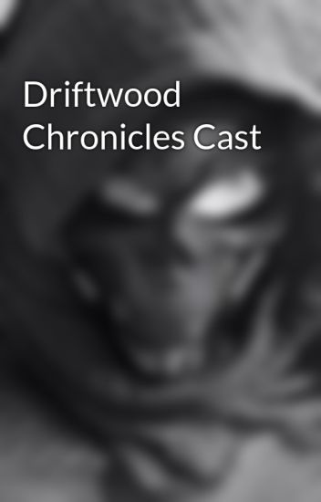 Driftwood Chronicles Cast