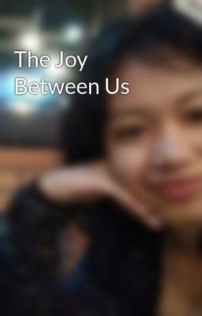 The Joy Between Us by flowerasaph