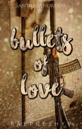 Bullets of Love  by Baepreshyy
