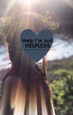 Welp I'm Just Helpless by ellie995