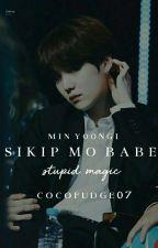 Sikip Mo Babe. Series #3[Stupid Magic] MYG(one Shot)   by CocoFudge07