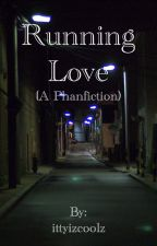 Running Love (a Phanfiction) [[DISCONTINUED]] by ittyizcoolz