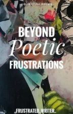 Beyond Poetic Frustrations (POEMS) by _frustrated_writer_