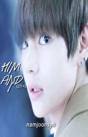 Him And I  °kth°  (21+)  by namjoonsyii