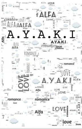 A.Y.A.K.I ( REVISI✓ ) by Rosa_Dy