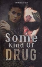 Some Kind of Drug [Vanessa Moe/You]  by UnAmericanTeen