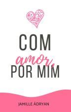 Com amor, por mim. by jamilleadryan