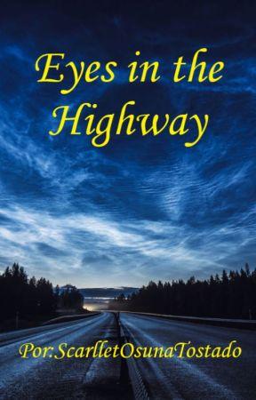 Eyes in the Highway. (Un extraño crossover) by ScarlletOsunaTostado