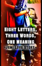 Eight Letters, Three Words, One Meaning- A Jemi Love Story by Jonas_Lovato_1D_5SOS