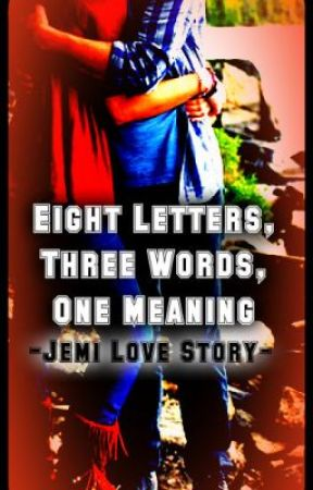 Eight Letters, Three Words, One Meaning- A Jemi Love Story