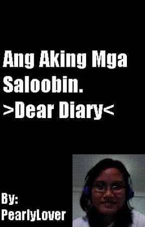 Ang Aking Mga Saloobin. >Dear Diary< by PearlyLover