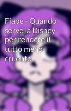 Fiabe - Quando serve la Disney per rendere il tutto meno cruento by _just_victoriab_