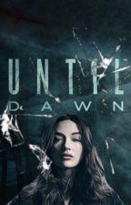 UNTIL DAWN by w0rdsfail