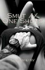 Smut // One Shots by RasteyXV