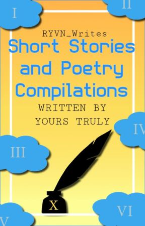 Short Stories And Prompts Compilations By Yours Truly by RYVNWrites