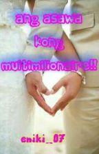 ang asawa kong multimilionaire by eniki_07